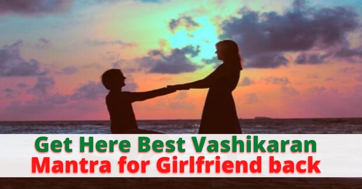 Get Here Best Vashikaran Mantra for Girlfriend back