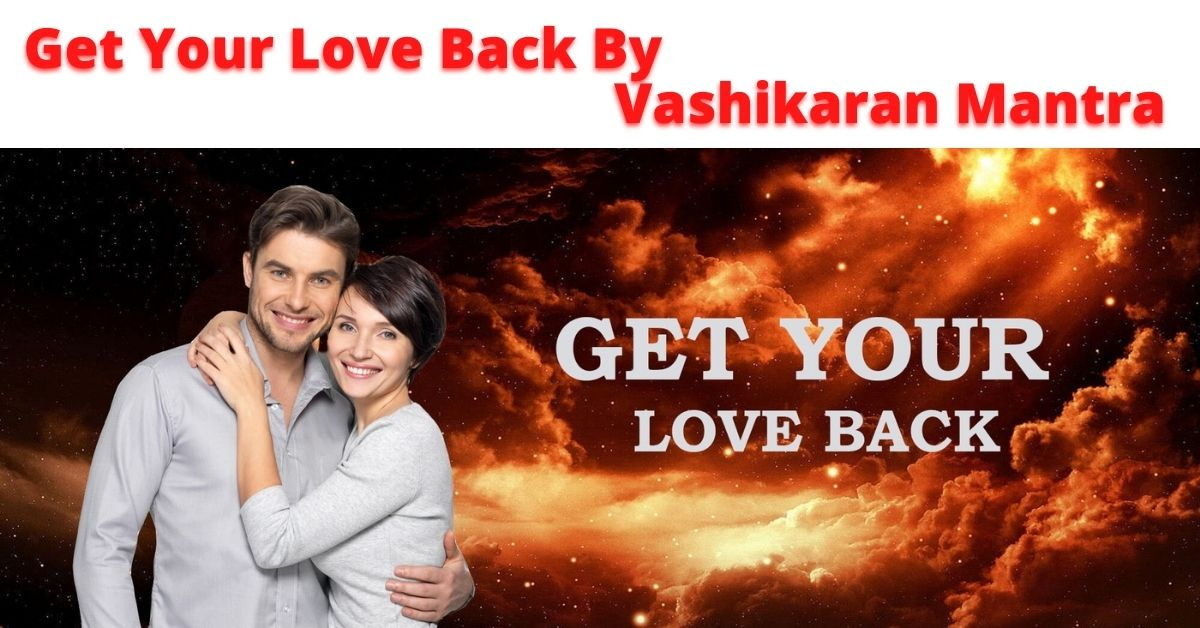Get Your Love Back By Vashikaran Mantra
