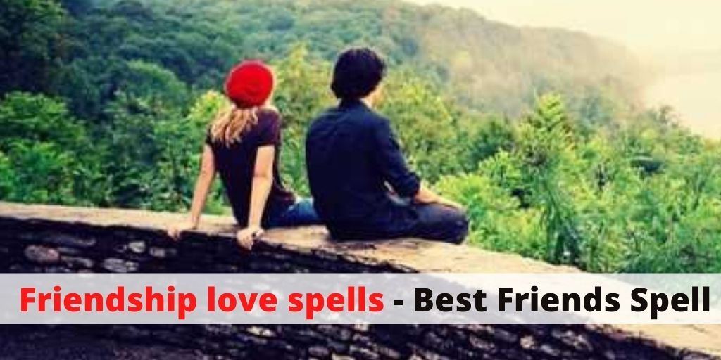Friendship love spells - Best Friends Spell