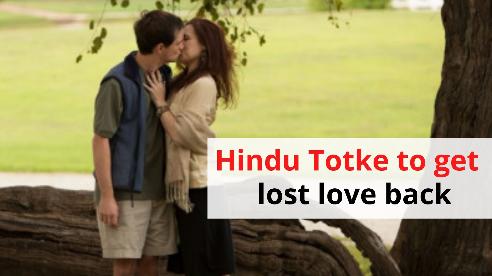 Hindu Totke to get the lost love back