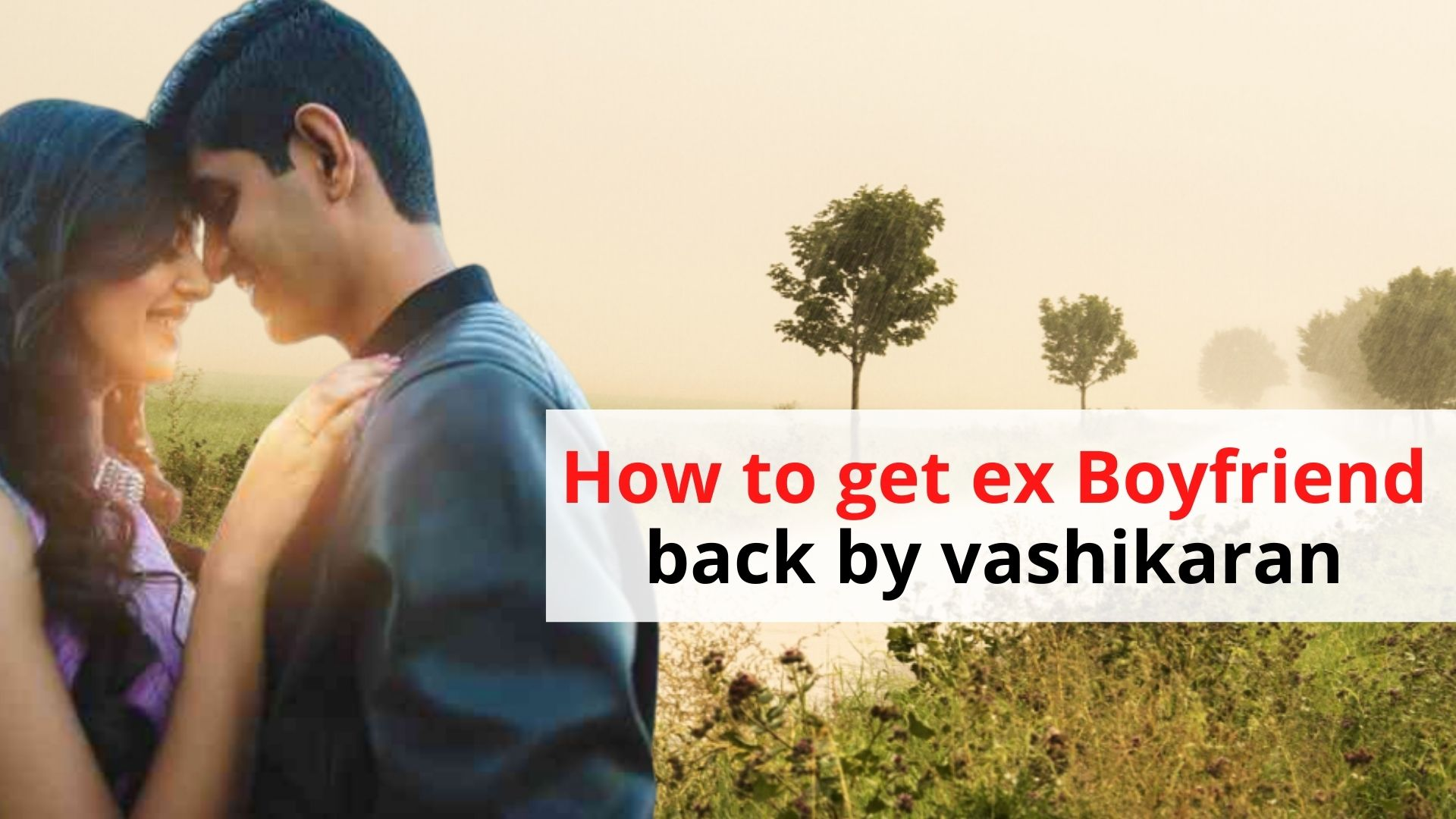 How to Get Ex-Boyfriend Back by Vashikaran