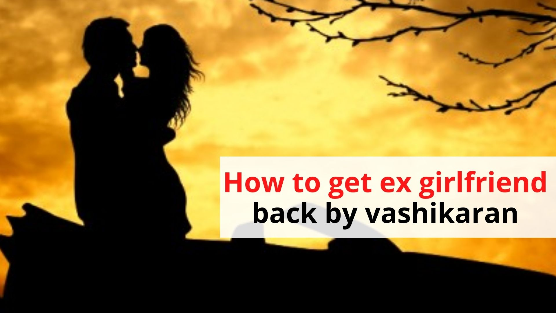 How to get ex girlfriend back by vashikaran
