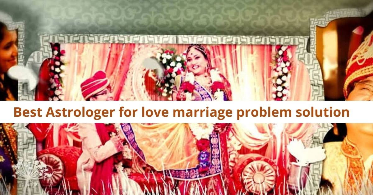 Best Astrologer for love marriage problem solution